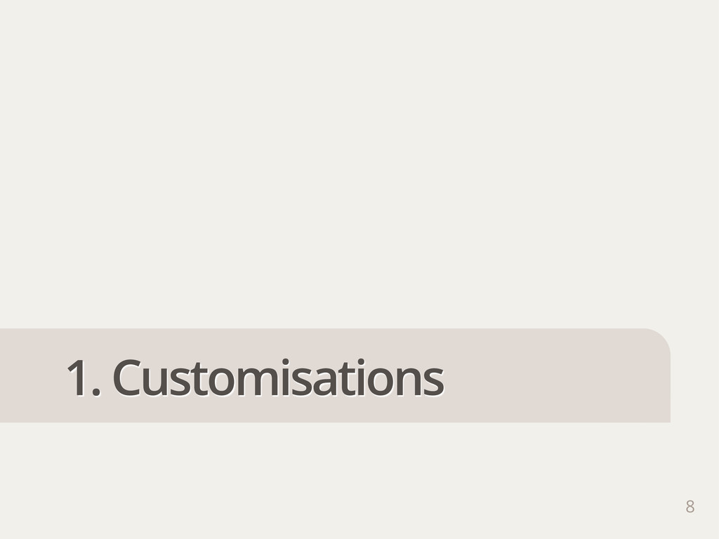 1. Customisations 8