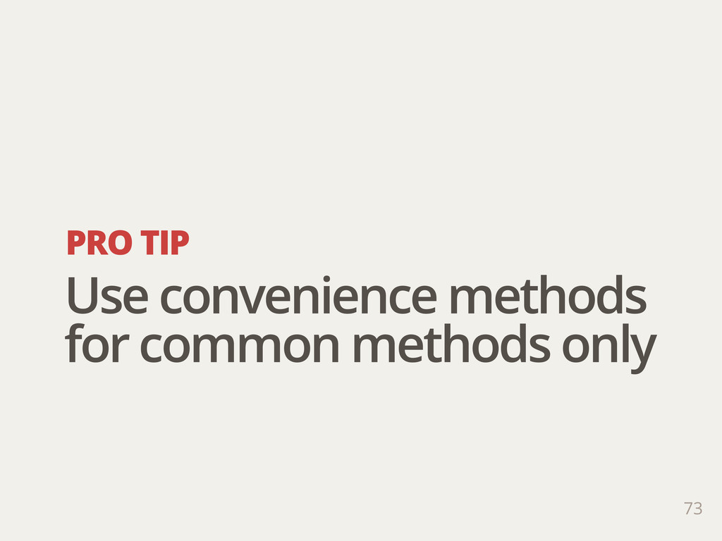 PRO TIP 73 Use convenience methods for common m...