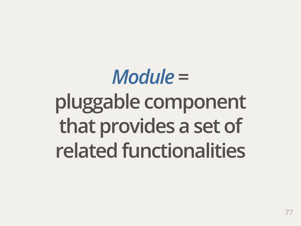 Module = pluggable component that provides a se...
