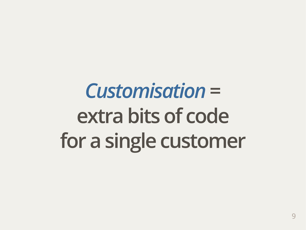 Customisation = extra bits of code for a single...
