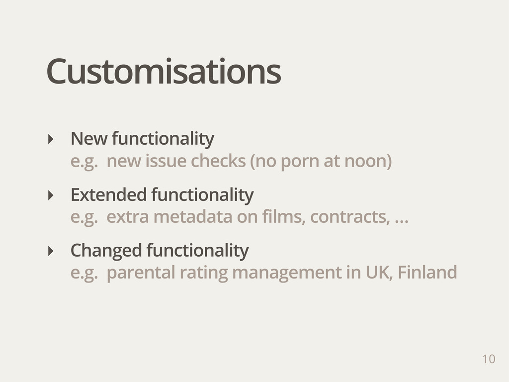 Customisations 10 ‣ New functionality e.g. new ...