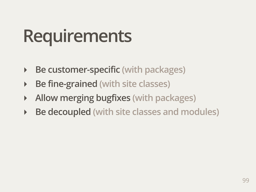 Requirements ‣ Be customer-specific (with packa...