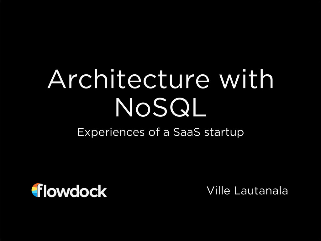Architecture with NoSQL Experiences of a SaaS s...