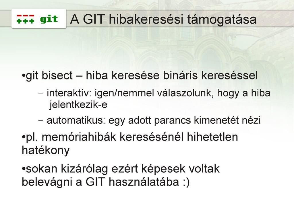 11 A GIT hibakeresési támogatása ● git bisect –...