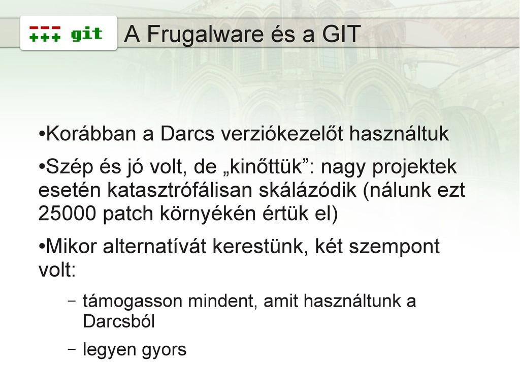 12 A Frugalware és a GIT ● Korábban a Darcs ver...
