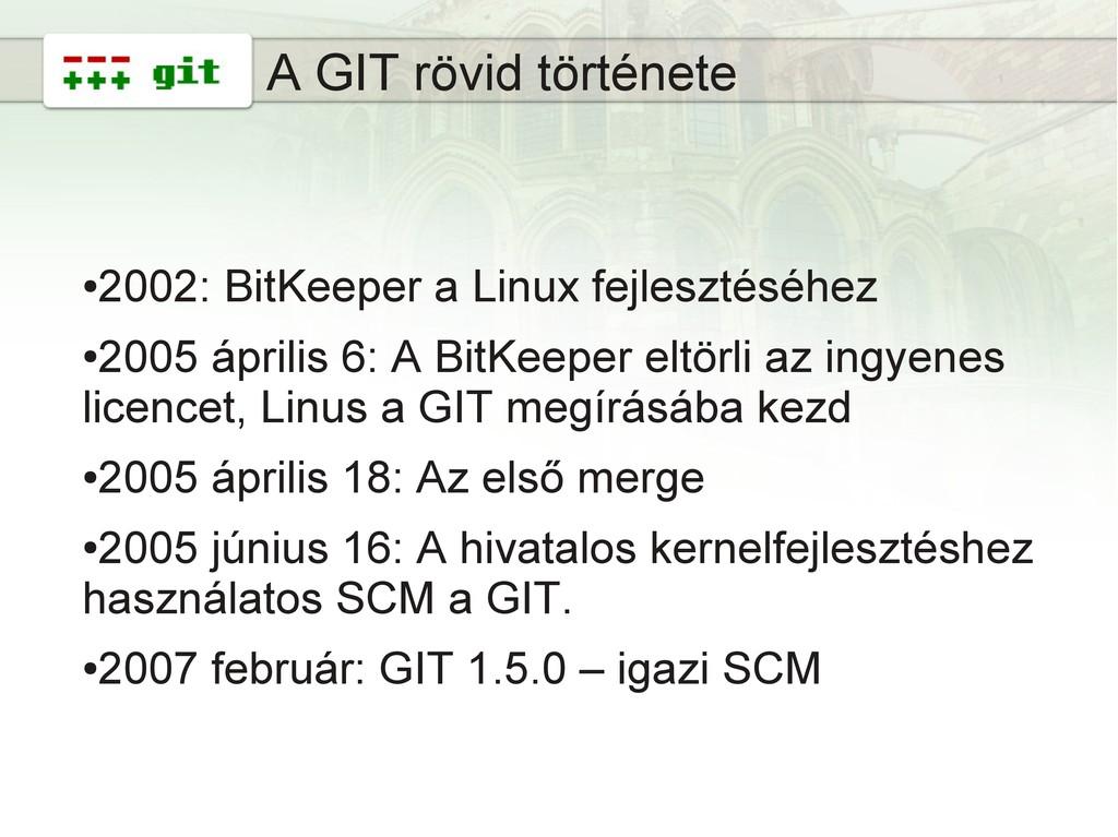 5 A GIT rövid története ● 2002: BitKeeper a Lin...