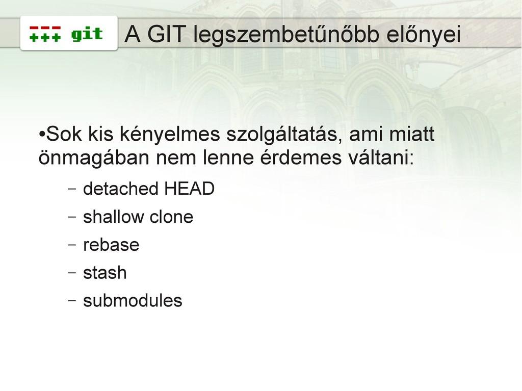8 A GIT legszembetűnőbb előnyei ● Sok kis kénye...