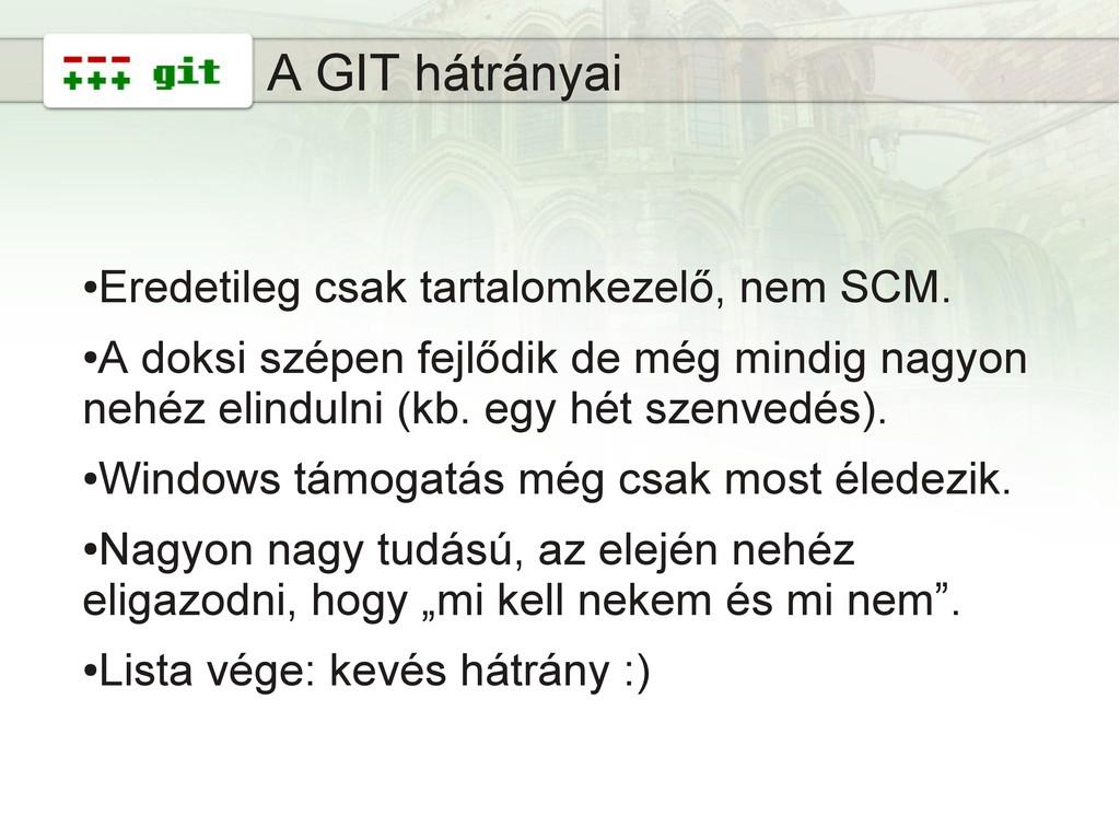 9 A GIT hátrányai ● Eredetileg csak tartalomkez...