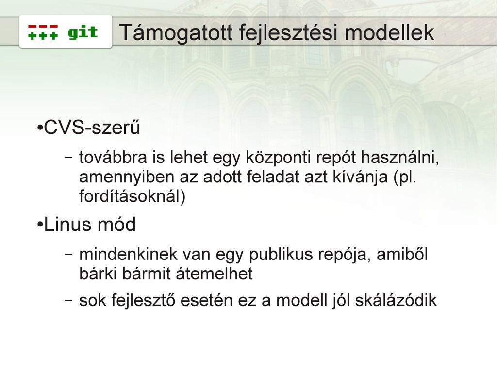 10 Támogatott fejlesztési modellek ● CVS-szerű ...