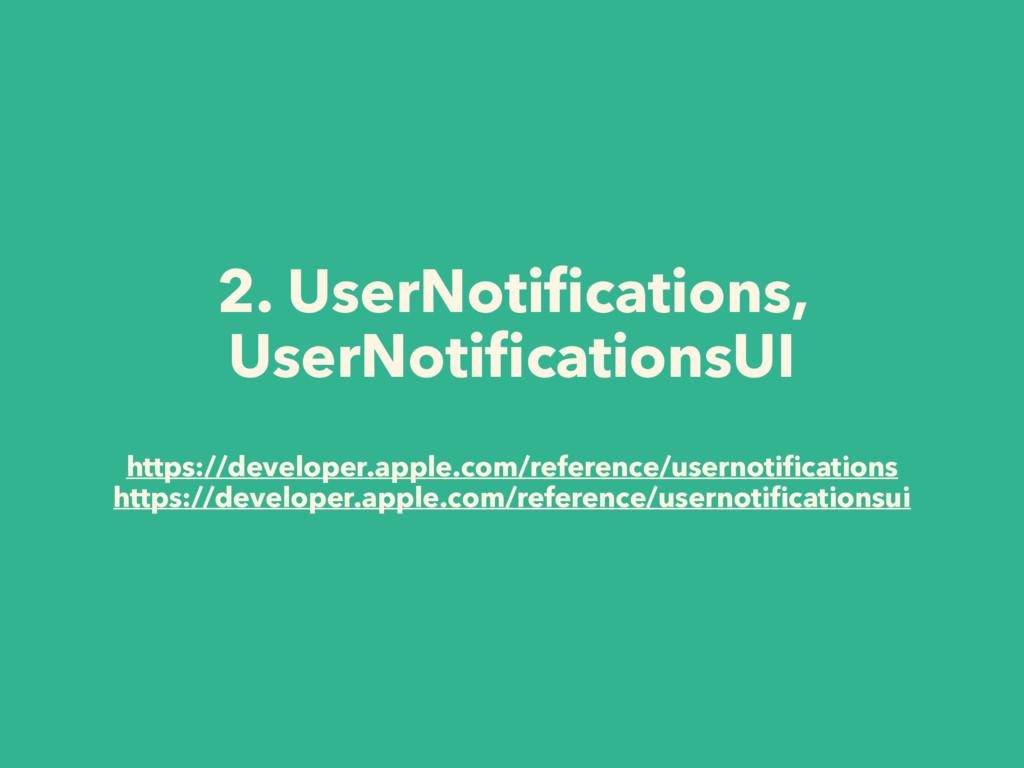 2. UserNotifications, UserNotificationsUI https:/...