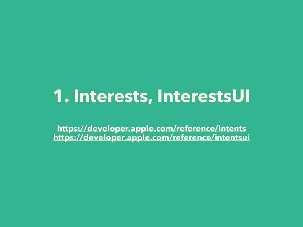 1. Interests, InterestsUI https://developer.app...