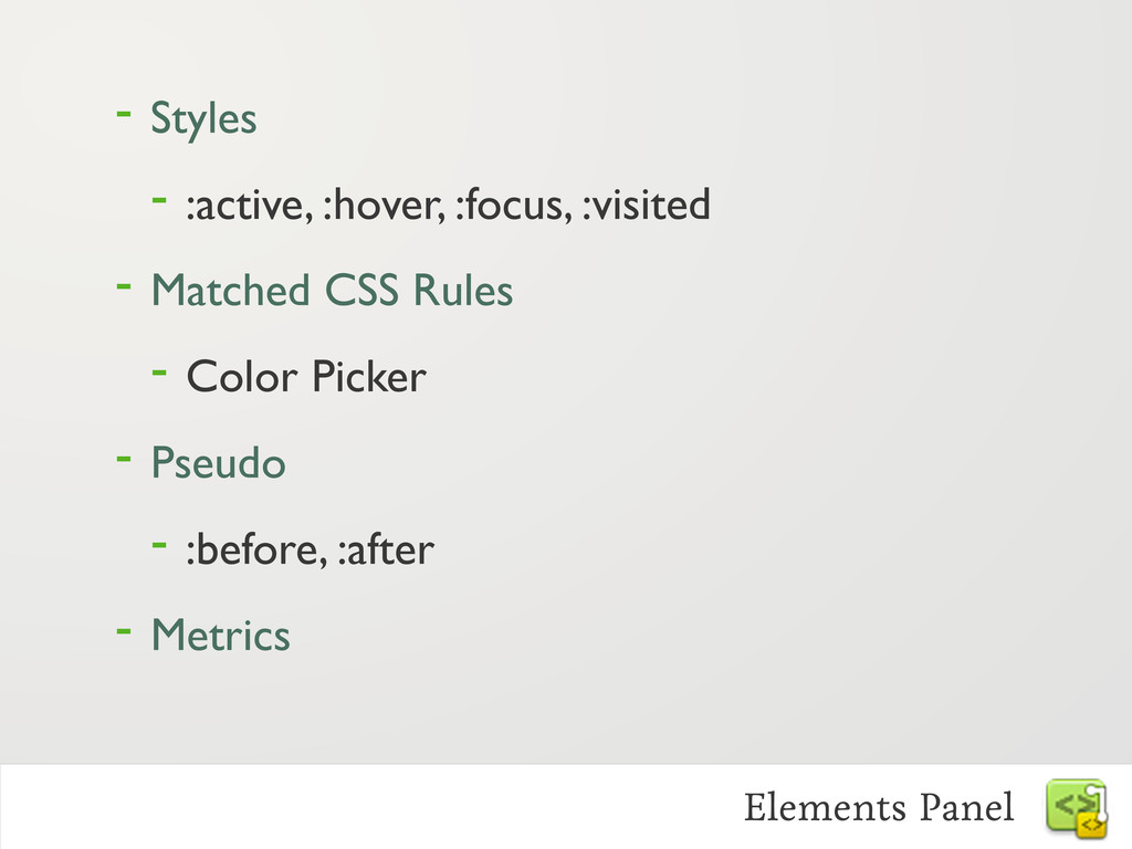 - Styles - :active, :hover, :focus, :visited - ...