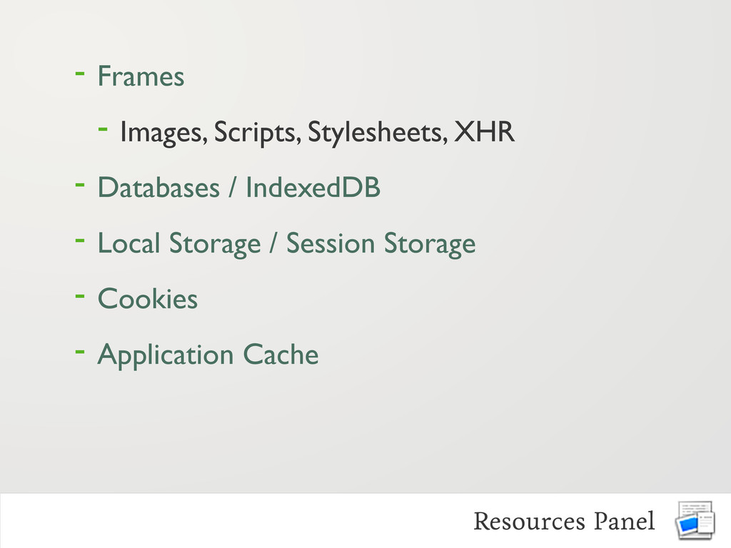 - Frames - Images, Scripts, Stylesheets, XHR - ...