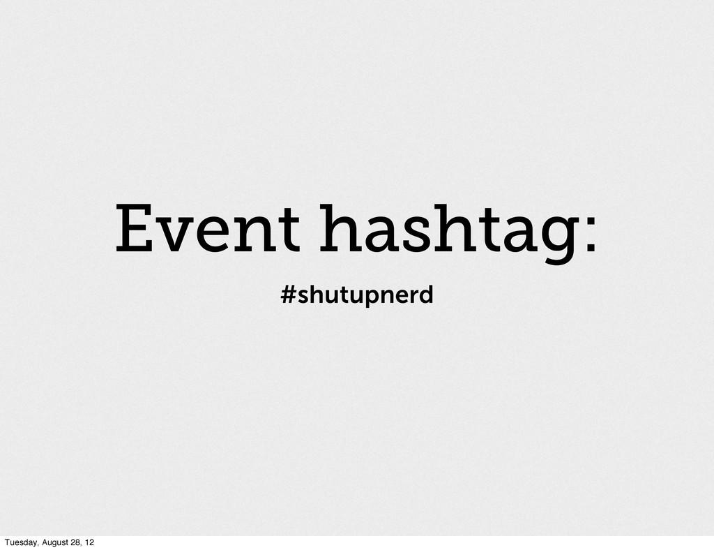 #shutupnerd Event hashtag: Tuesday, August 28, ...