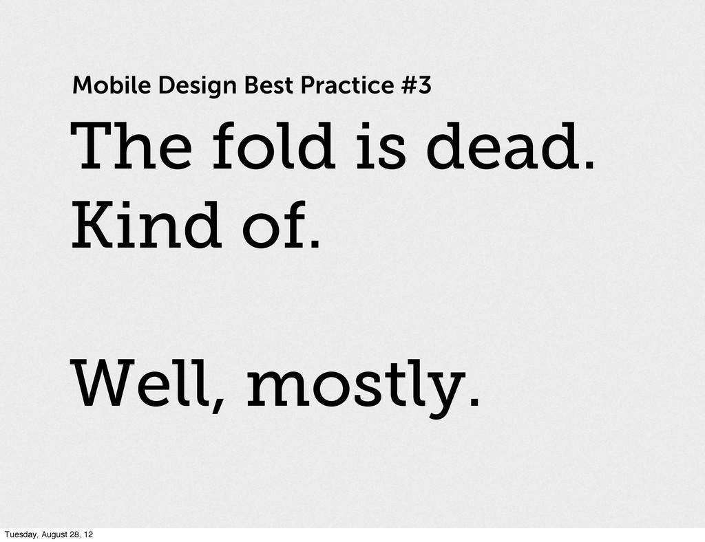 Mobile Design Best Practice #3 The fold is dead...