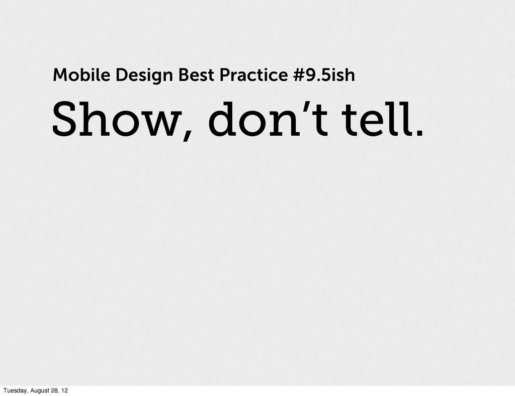 Mobile Design Best Practice #9.5ish Show, don't...