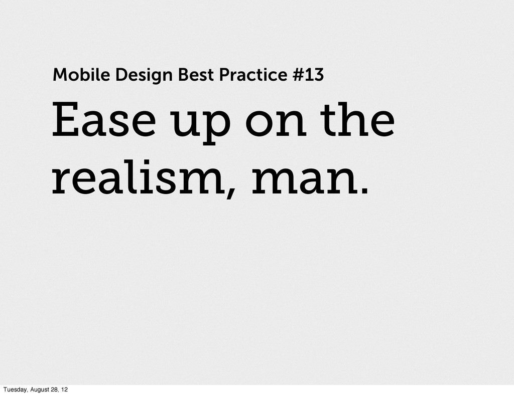 Mobile Design Best Practice #13 Ease up on the ...