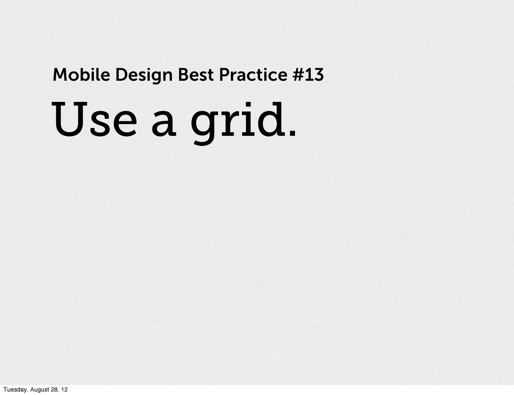 Mobile Design Best Practice #13 Use a grid. Tue...