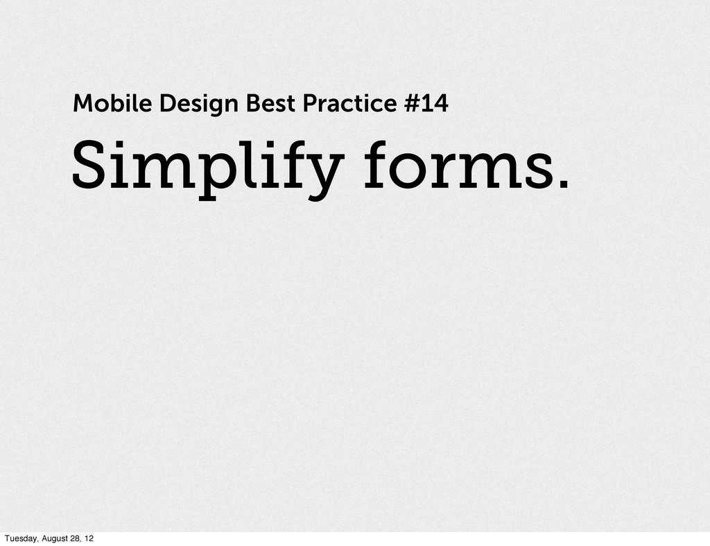 Mobile Design Best Practice #14 Simplify forms....