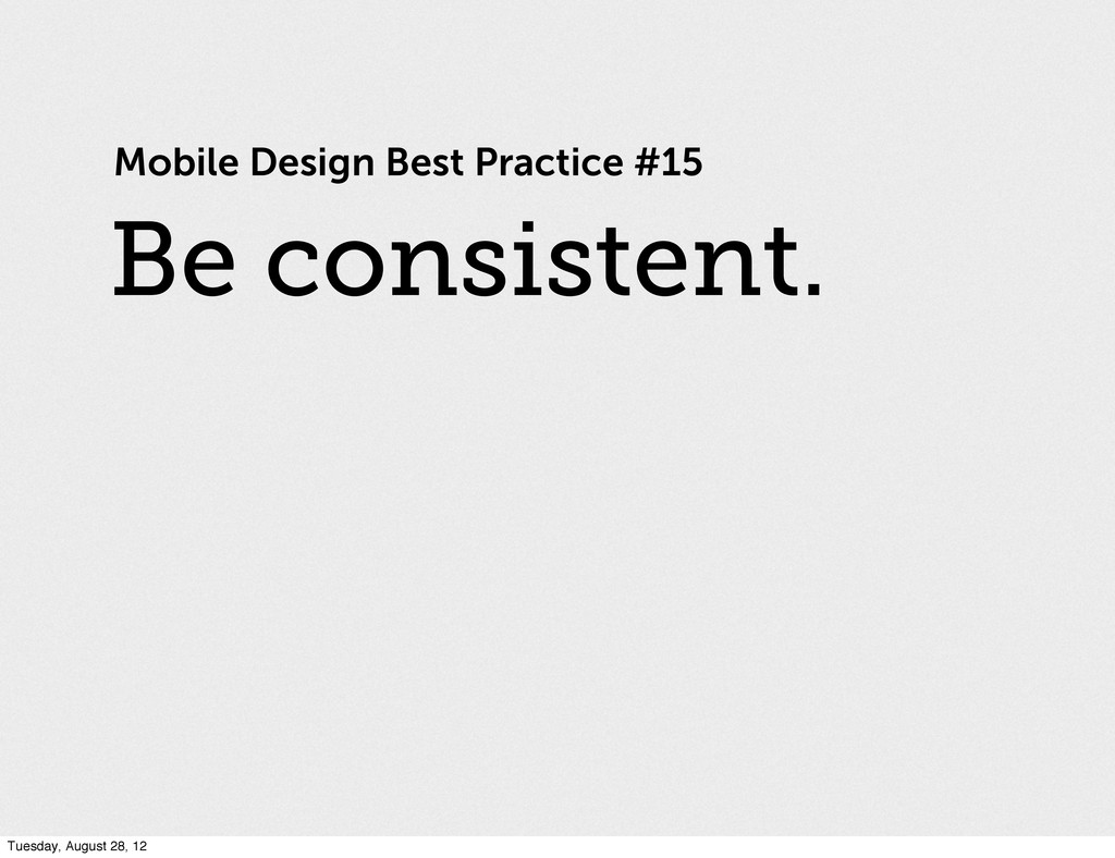Mobile Design Best Practice #15 Be consistent. ...