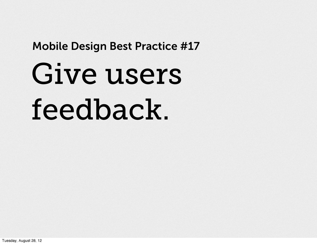 Mobile Design Best Practice #17 Give users feed...