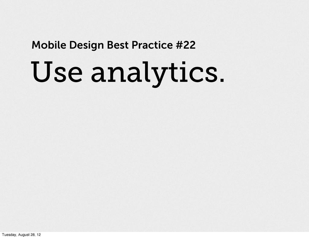 Mobile Design Best Practice #22 Use analytics. ...