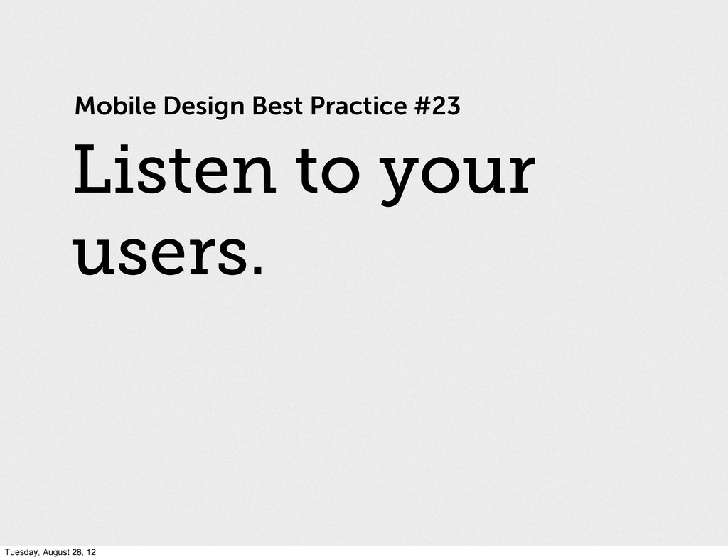Mobile Design Best Practice #23 Listen to your ...