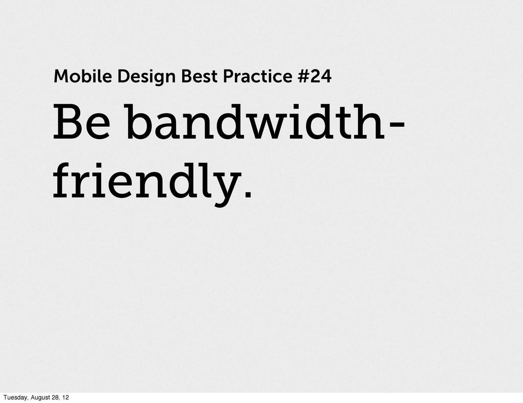 Mobile Design Best Practice #24 Be bandwidth- f...