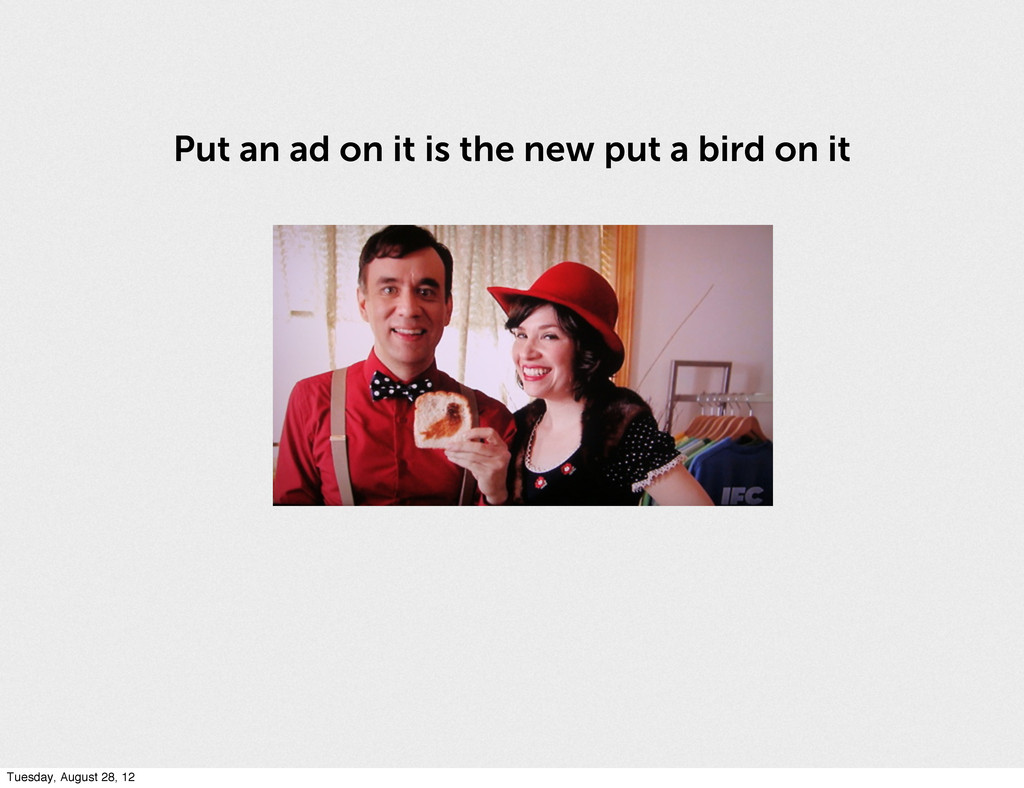 Put an ad on it is the new put a bird on it Tue...