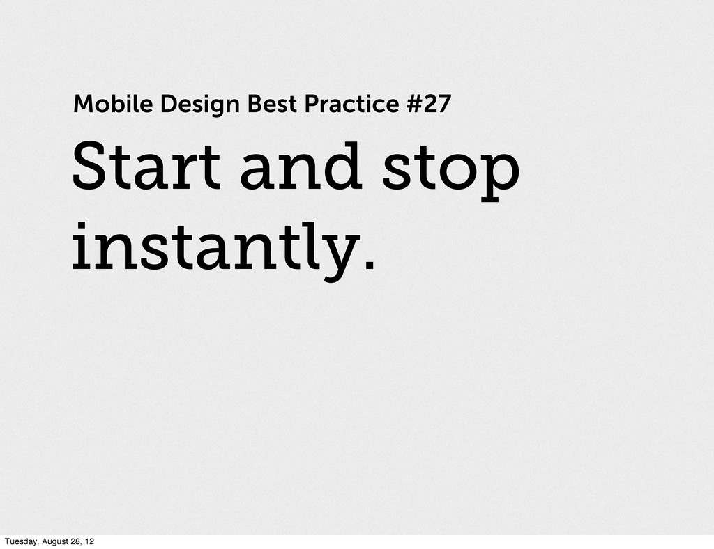 Mobile Design Best Practice #27 Start and stop ...