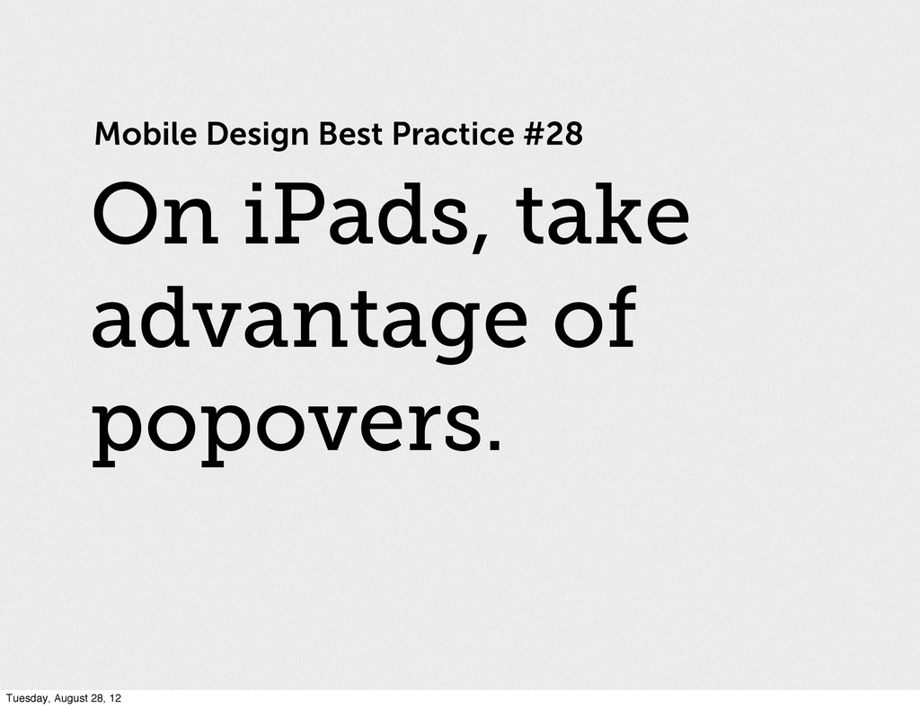 Mobile Design Best Practice #28 On iPads, take ...