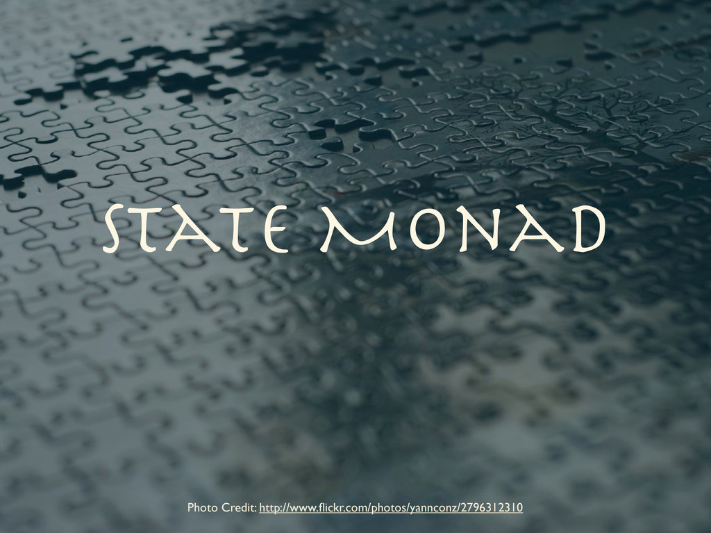 State Monad Photo Credit: http://www.flickr.com/...