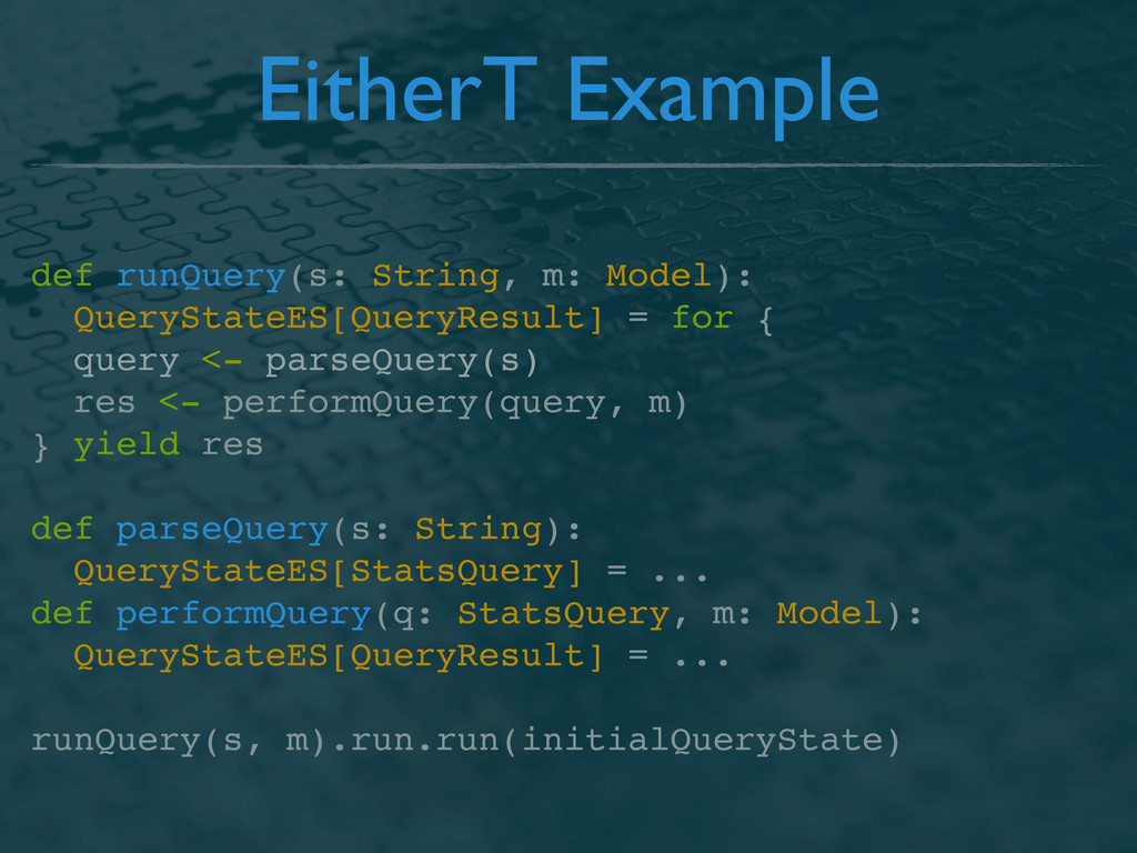 EitherT Example def runQuery(s: String, m: Mode...