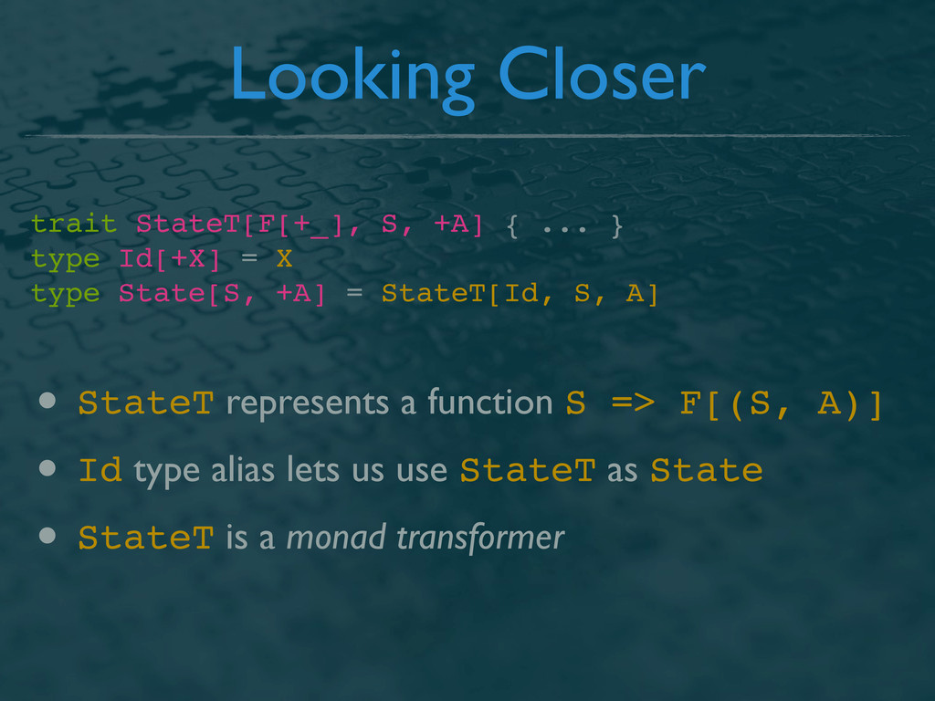 Looking Closer trait StateT[F[+_], S, +A] { ......