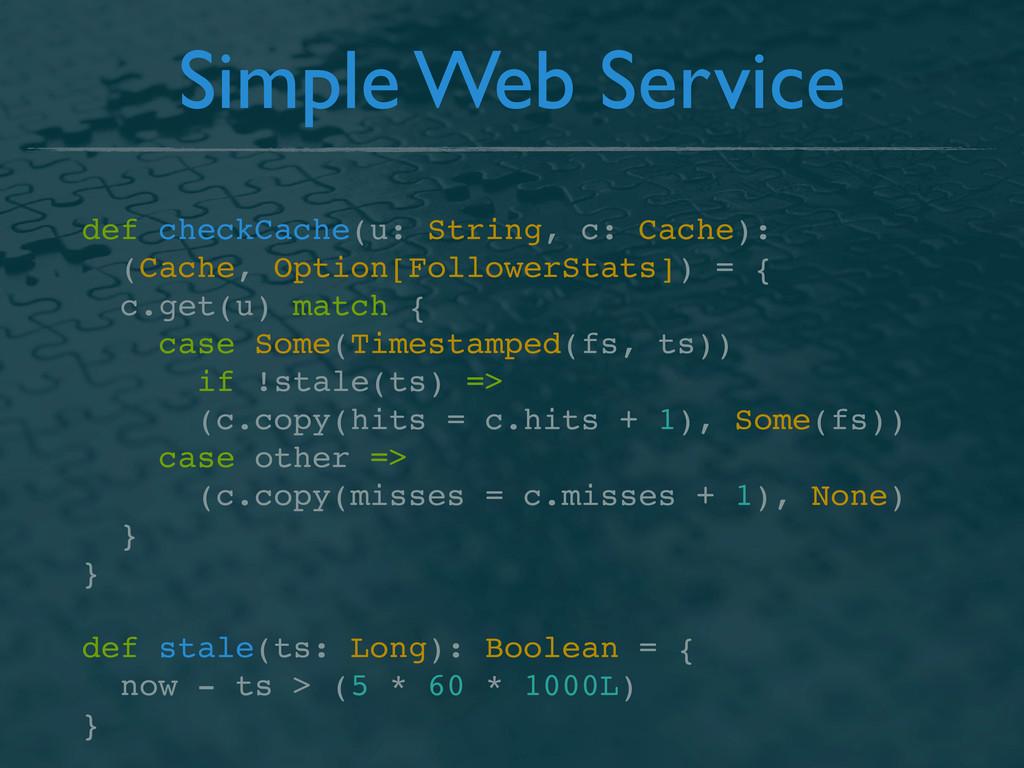 Simple Web Service def checkCache(u: String, c:...