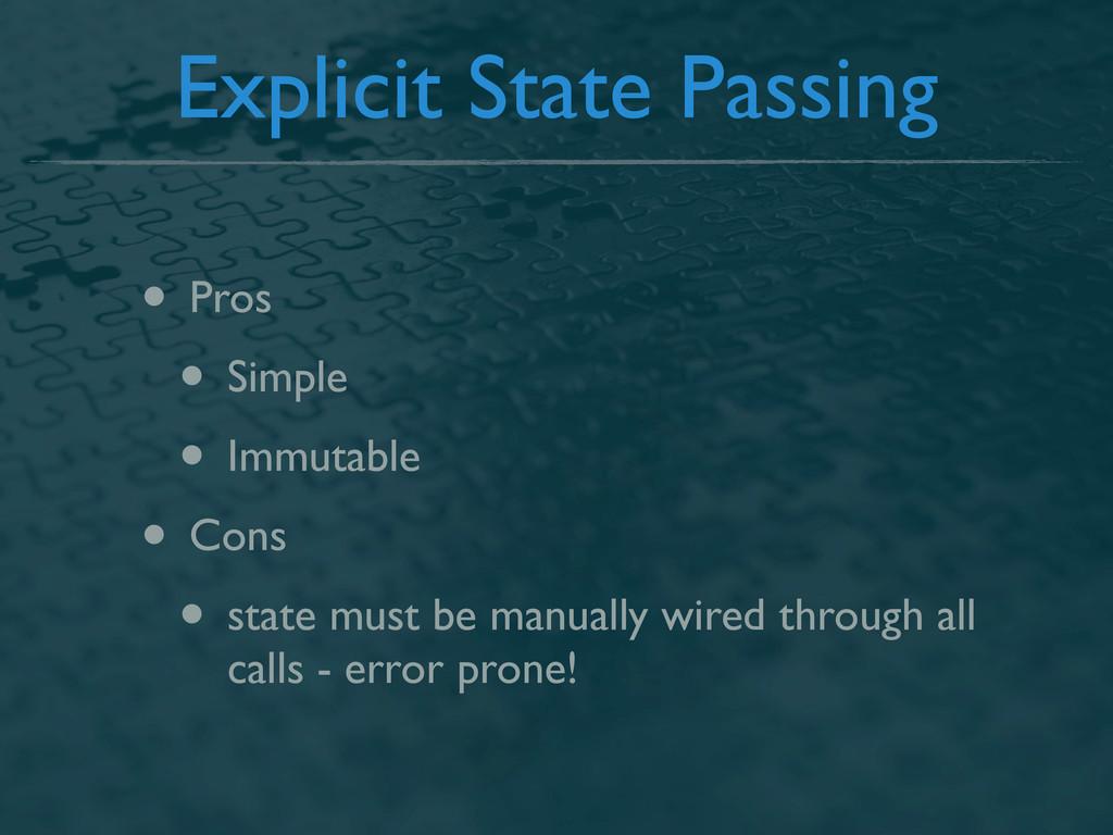 Explicit State Passing • Pros • Simple • Immuta...