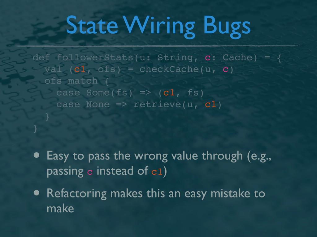 State Wiring Bugs def followerStats(u: String, ...
