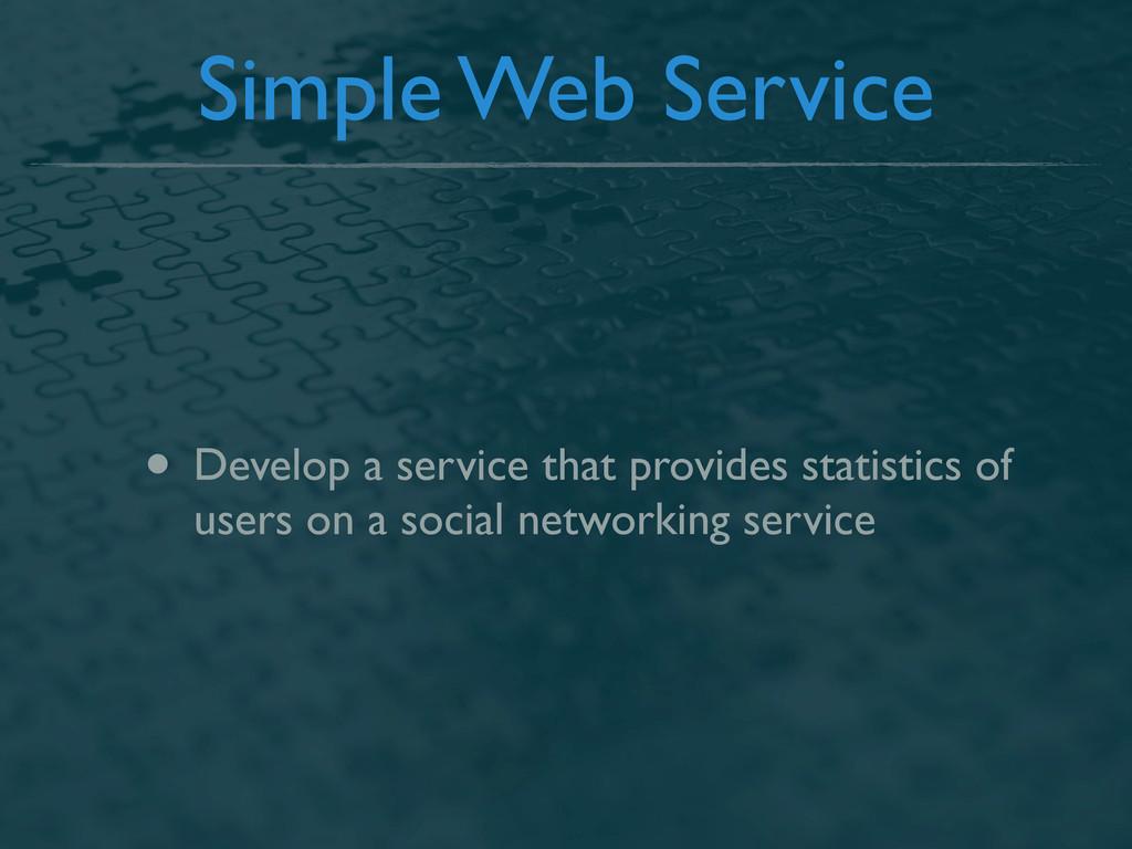 Simple Web Service • Develop a service that pro...