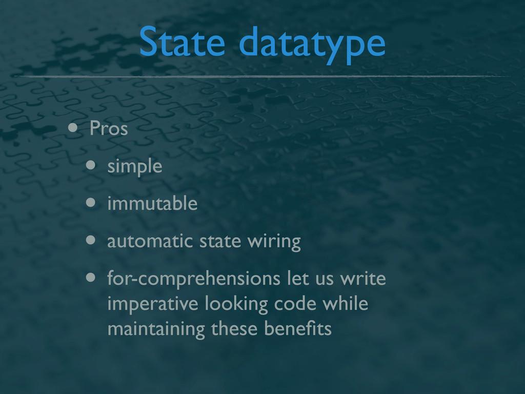 State datatype • Pros • simple • immutable • au...