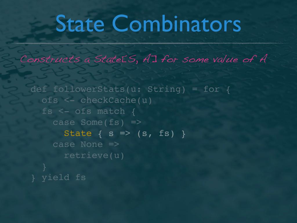 State Combinators def followerStats(u: String) ...