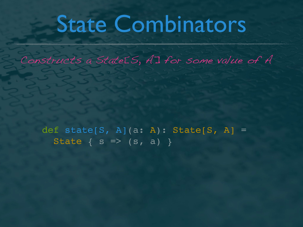 State Combinators def state[S, A](a: A): State[...