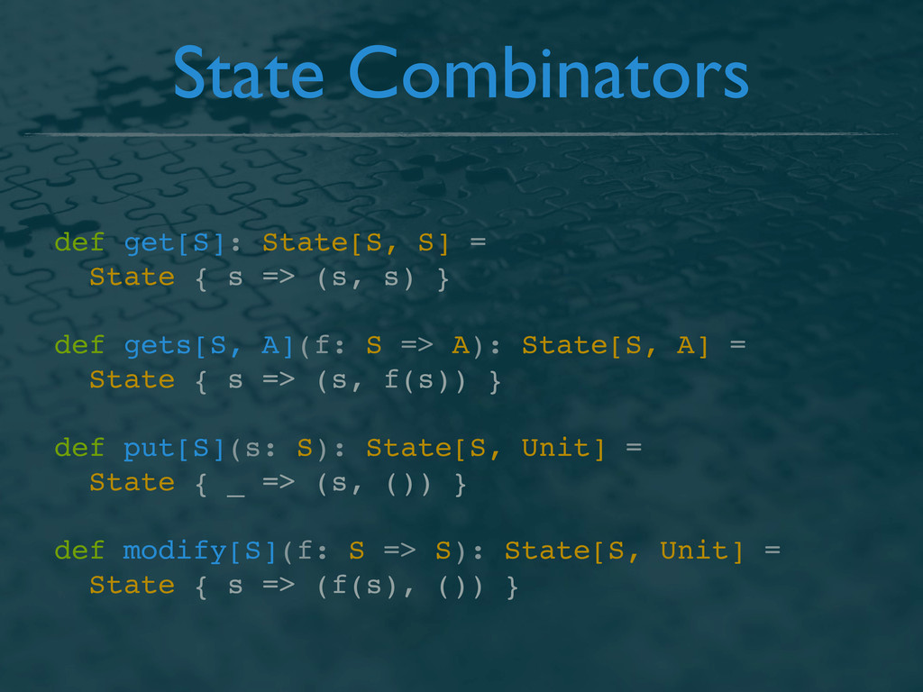 State Combinators def get[S]: State[S, S] = Sta...