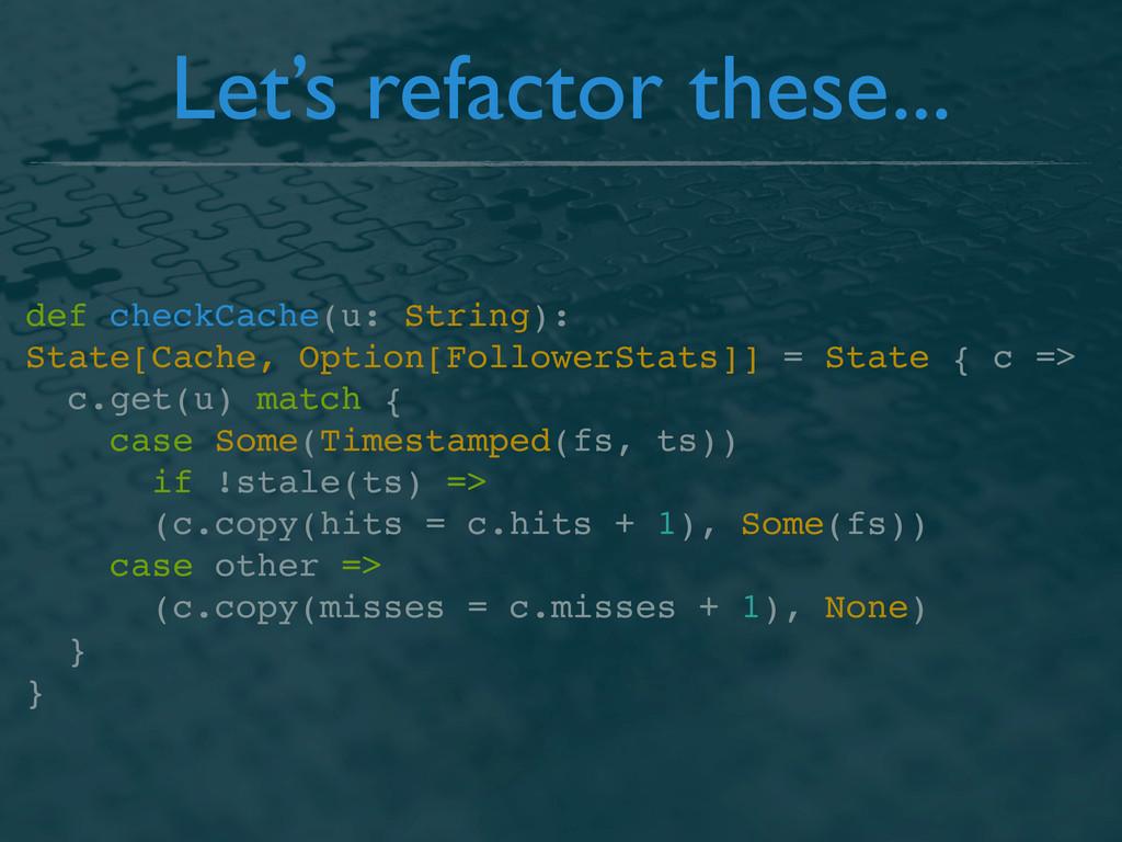 Let's refactor these... def checkCache(u: Strin...