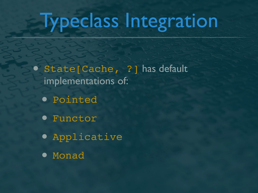 Typeclass Integration • State[Cache, ?] has def...