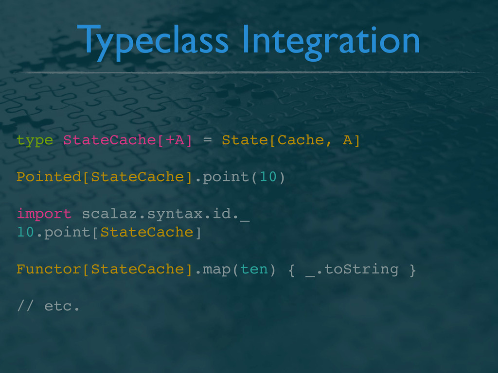 Typeclass Integration type StateCache[+A] = Sta...