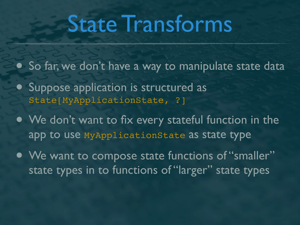 State Transforms • So far, we don't have a way ...