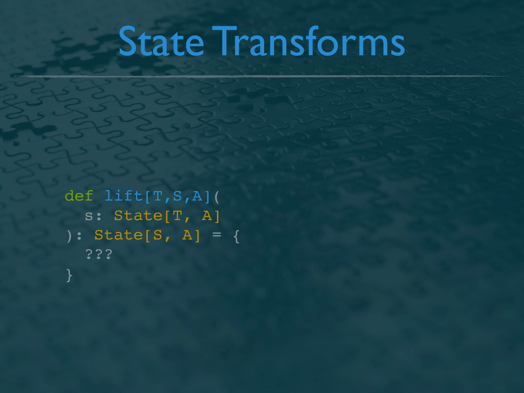 State Transforms def lift[T,S,A]( s: State[T, A...