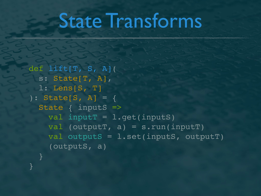 State Transforms def lift[T, S, A]( s: State[T,...