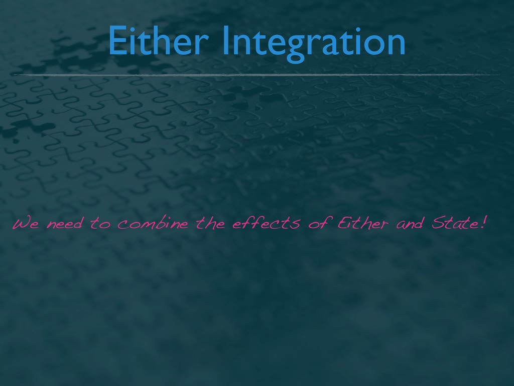 Either Integration We need to combine the effec...