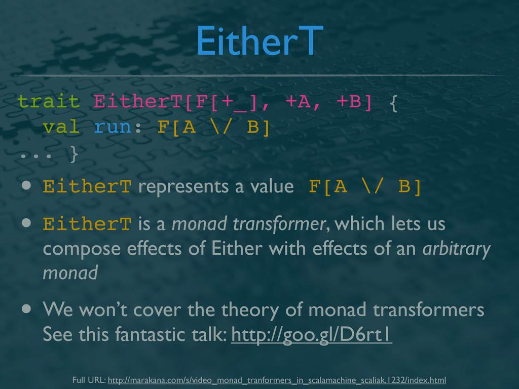 EitherT trait EitherT[F[+_], +A, +B] { val run:...